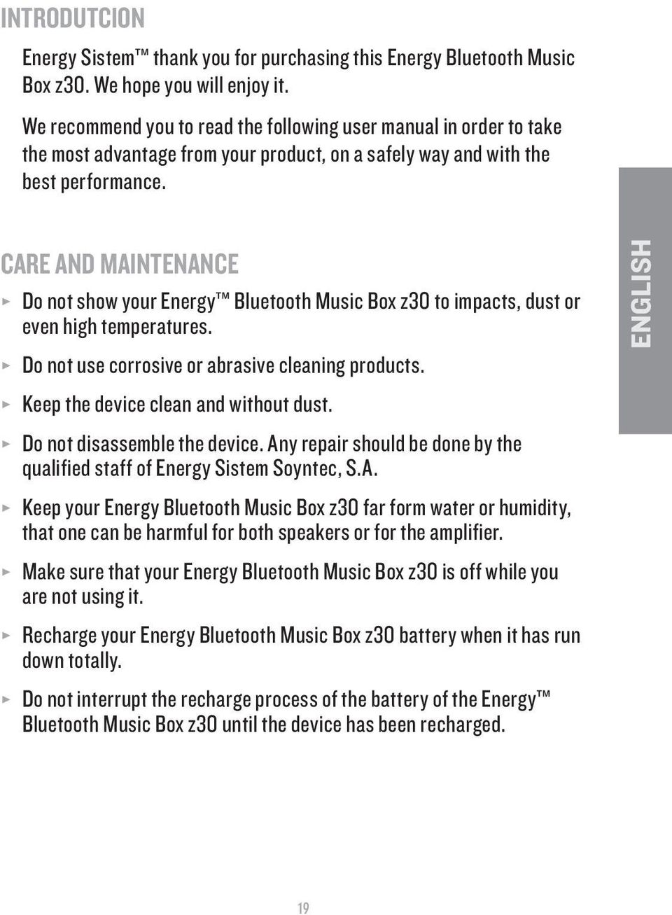 CARE AND MAINTENANCE Do not show your Energy Bluetooth Music Box z30 to impacts, dust or even high temperatures. Do not use corrosive or abrasive cleaning products.