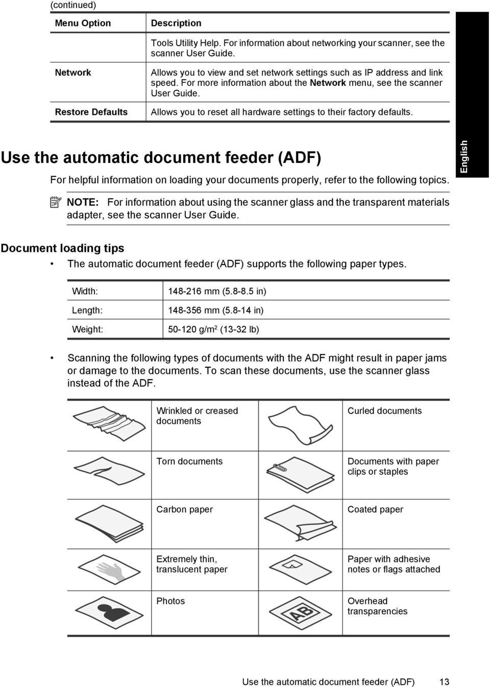 Allows you to reset all hardware settings to their factory defaults. Use the automatic document feeder (ADF) For helpful information on loading your documents properly, refer to the following topics.