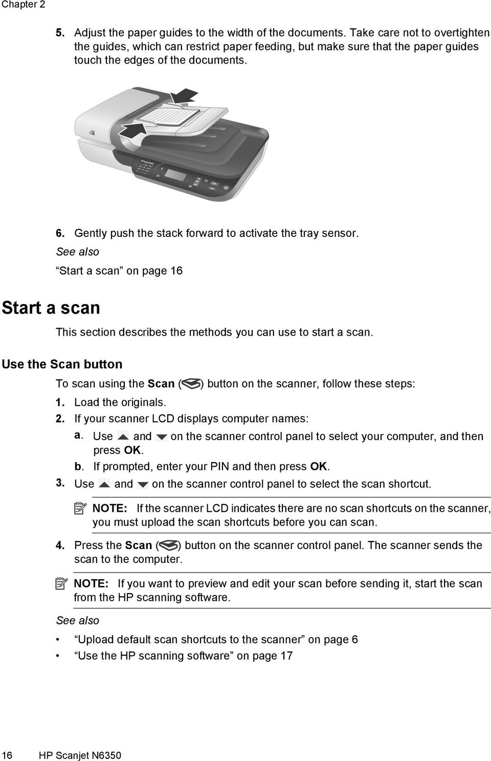 Gently push the stack forward to activate the tray sensor. See also Start a scan on page 16 This section describes the methods you can use to start a scan.