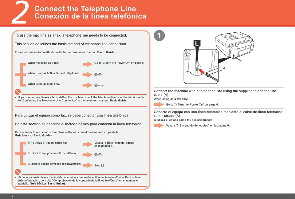 A When using as a fax only: If you cannot send faxes after installing the machine, check the telephone line type.