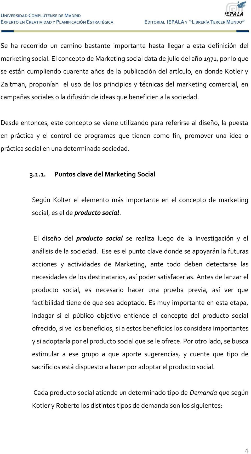 y técnicas del marketing comercial, en campañas sociales o la difusión de ideas que beneficien a la sociedad.