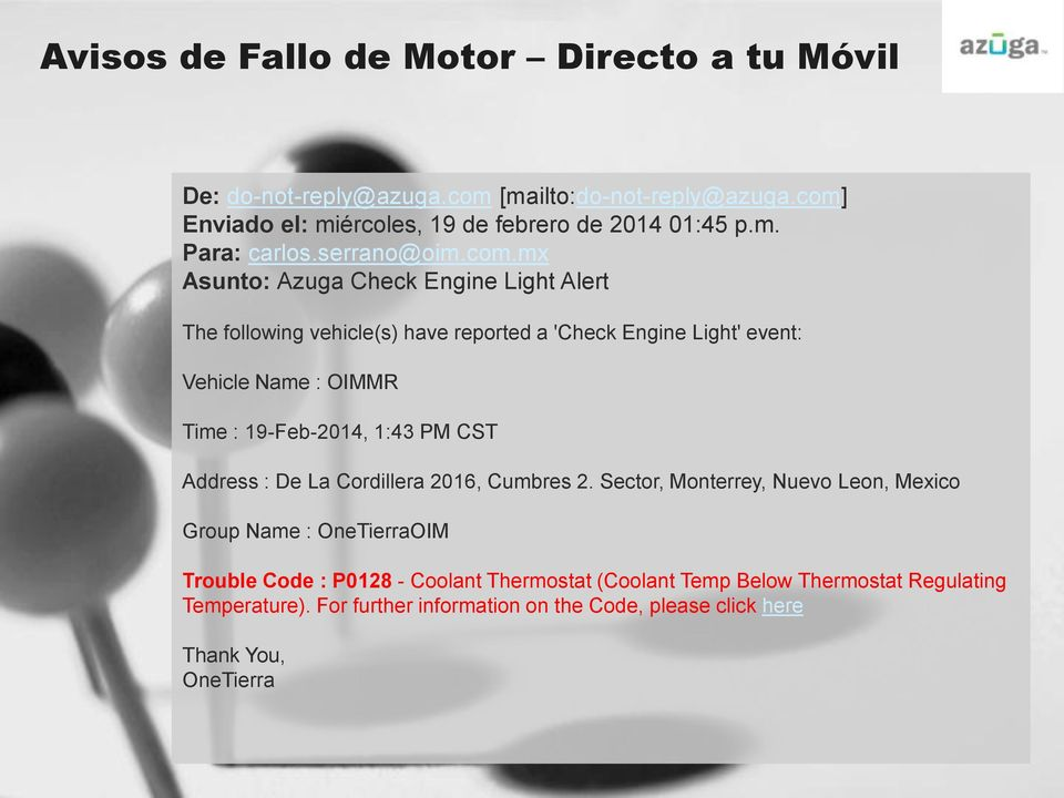 mx Asunto: Azuga Check Engine Light Alert The following vehicle(s) have reported a 'Check Engine Light' event: Vehicle Name : OIMMR Time : 19-Feb-2014, 1:43