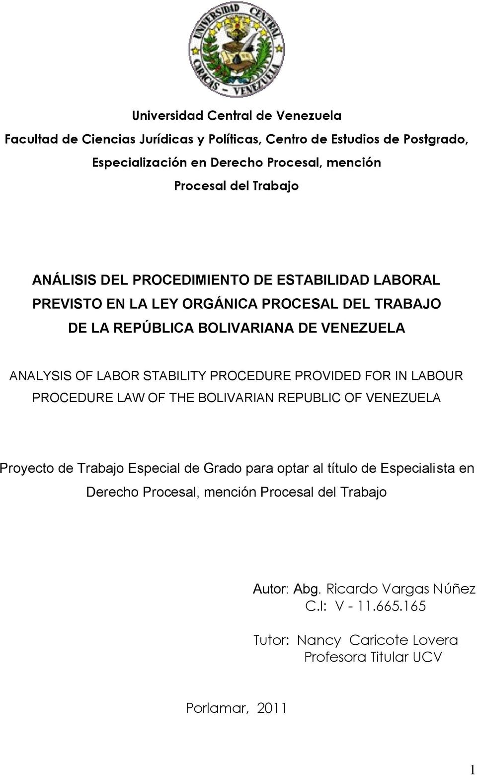 STABILITY PROCEDURE PROVIDED FOR IN LABOUR PROCEDURE LAW OF THE BOLIVARIAN REPUBLIC OF VENEZUELA Proyecto de Trabajo Especial de Grado para optar al título de