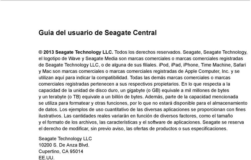 ipod, ipad, iphone, Time Machine, Safari y Mac son marcas comerciales o marcas comerciales registradas de Apple Computer, Inc. y se utilizan aquí para indicar la compatibilidad.