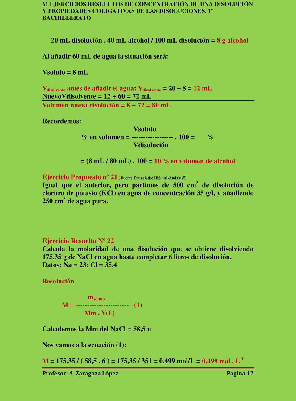 = 72 ml Volumen nueva disolución = 8 + 72 = 80 ml Recordemos: Vsoluto % en volumen = ------------------. 100 = % Vdisolución = (8 ml / 80 ml).