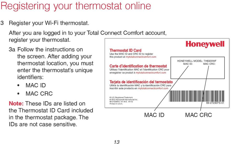The IDs are not case sensitive. Thermostat ID Card Use the MAC ID and CRC ID to register this product at mytotalconnectcomfort.