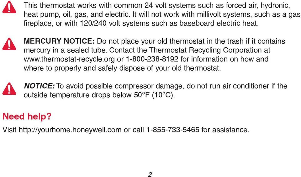 MERCURY NOTICE: Do not place your old thermostat in the trash if it contains mercury in a sealed tube. Contact the Thermostat Recycling Corporation at www.thermostat-recycle.