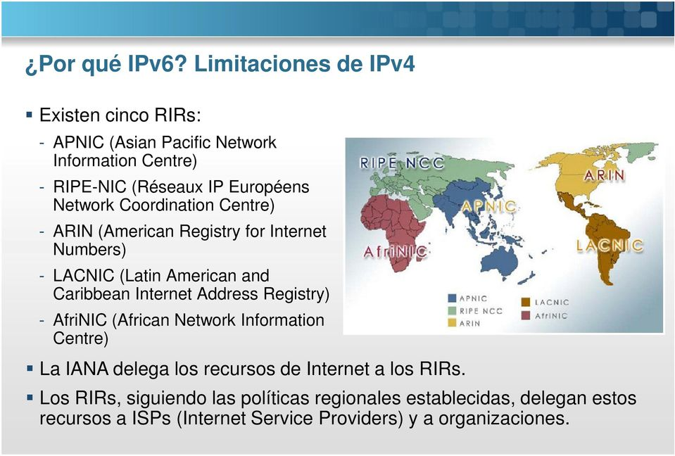 Network Coordination Centre) - ARIN (American Registry for Internet Numbers) - LACNIC (Latin American and Caribbean Internet