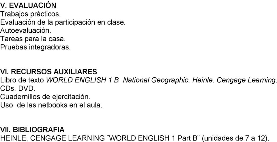 RECURSOS AUXILIARES Libro de texto 1 B National Geographic. Heinle. Cengage Learning. CDs.