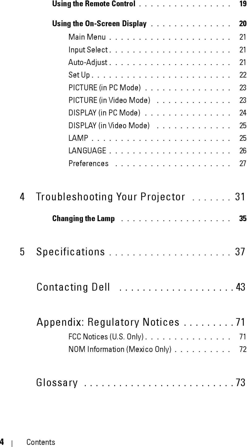....................... 25 LANGUAGE..................... 26 Preferences.................... 27 4 Troubleshooting Your Projector....... 31 Changing the Lamp................... 35 5 Specifications.