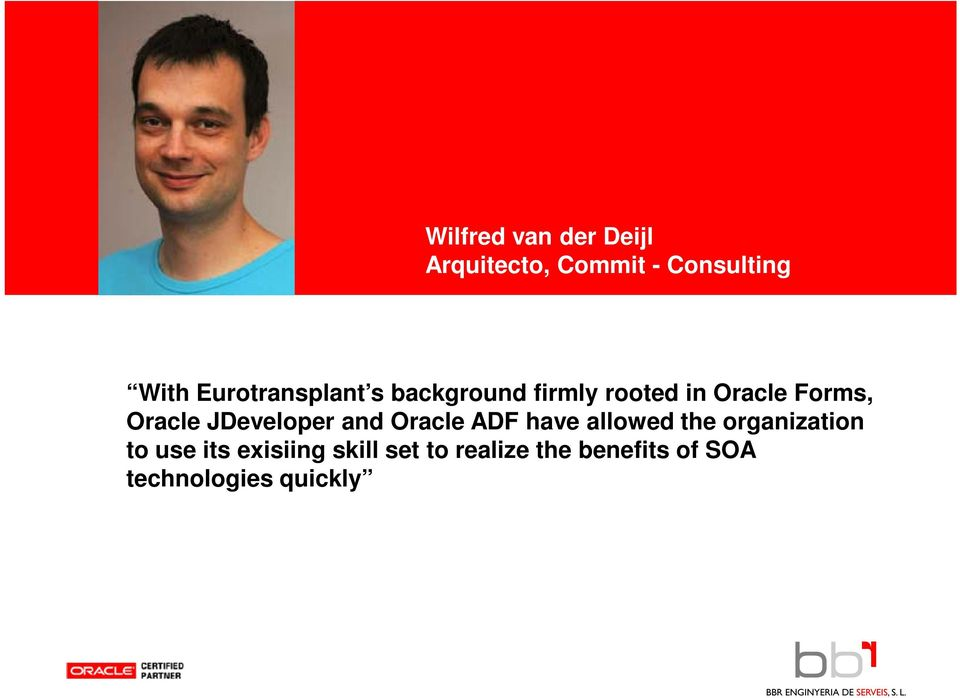 Forms, Oracle JDeveloper and Oracle ADF have allowed the organization