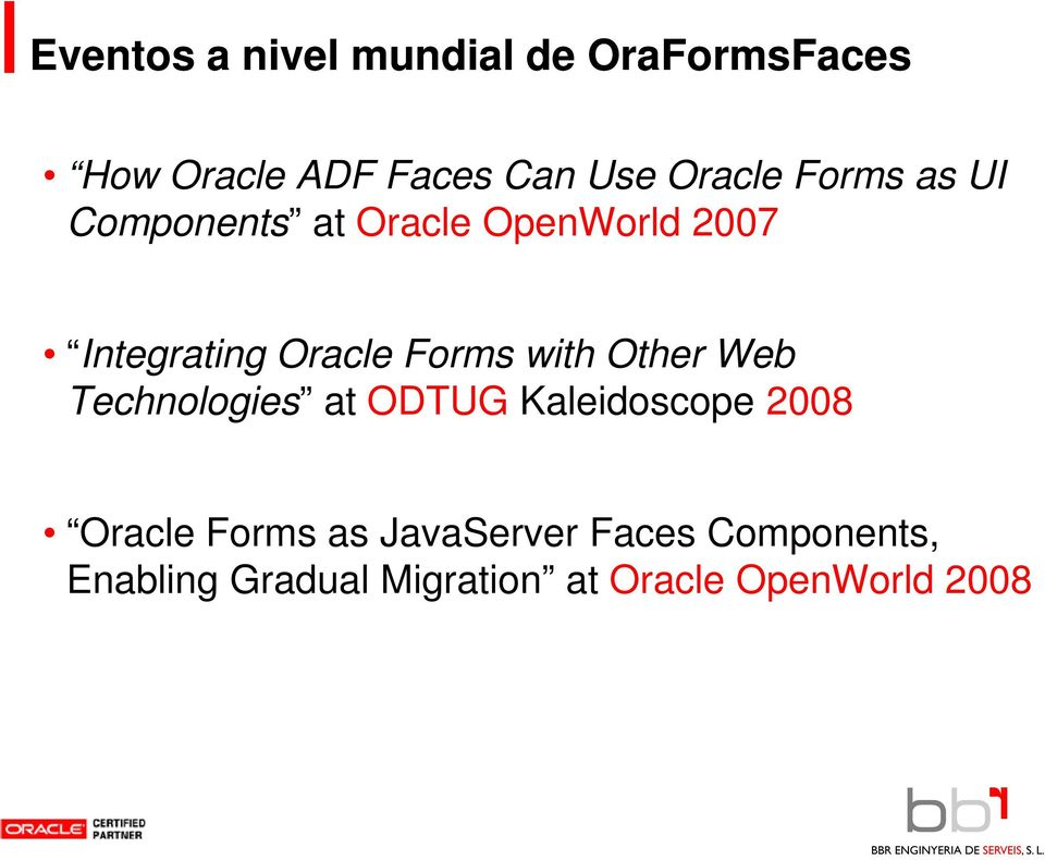 Forms with Other Web Technologies at ODTUG Kaleidoscope 2008 Oracle Forms