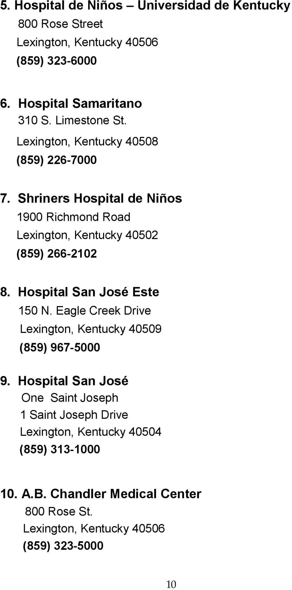 Shriners Hospital de Niños 1900 Richmond Road Lexington, Kentucky 40502 (859) 266-2102 8. Hospital San José Este 150 N.
