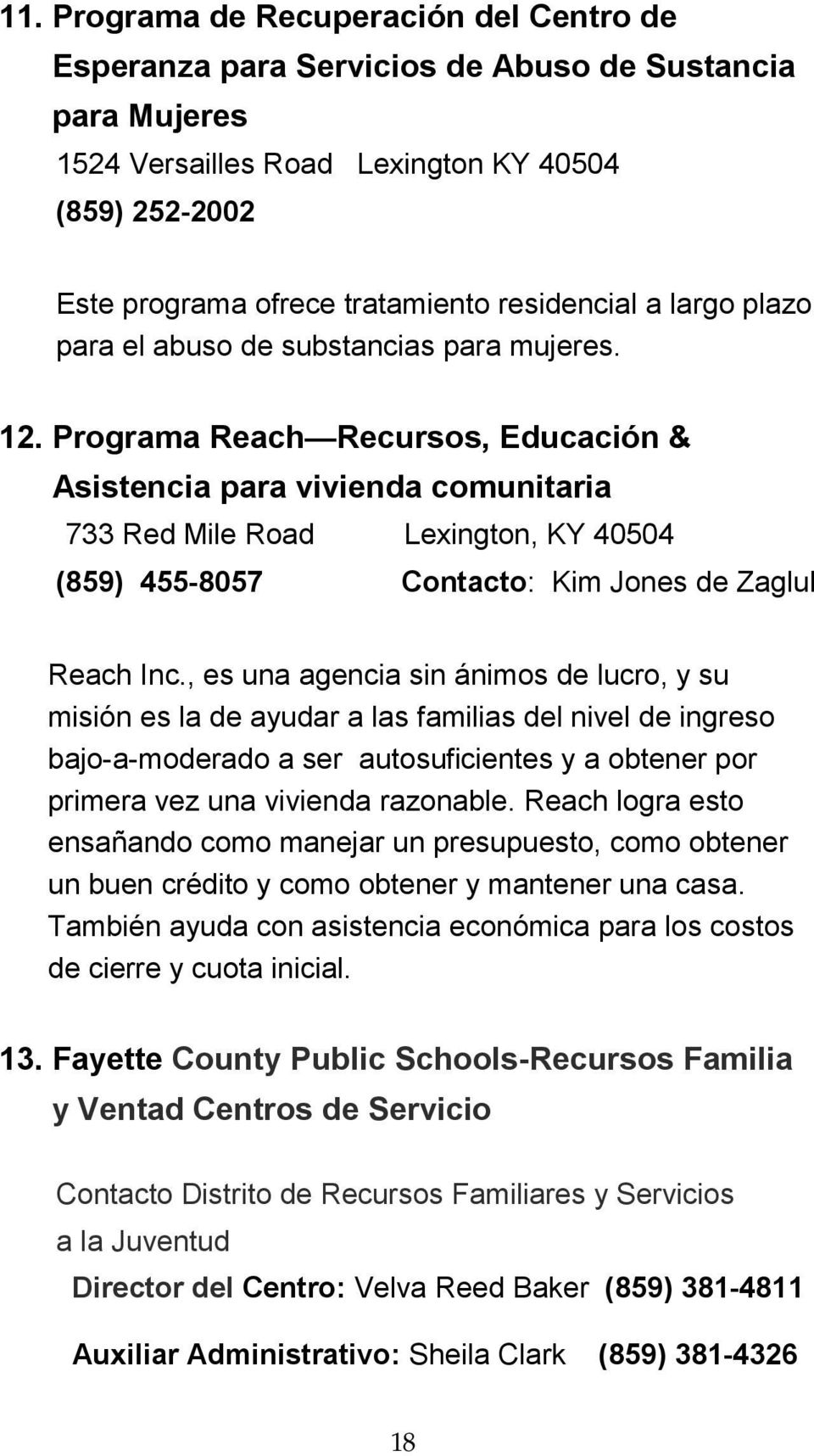 Programa Reach Recursos, Educación & Asistencia para vivienda comunitaria 733 Red Mile Road Lexington, KY 40504 (859) 455-8057 Contacto: Kim Jones de Zaglul Reach Inc.