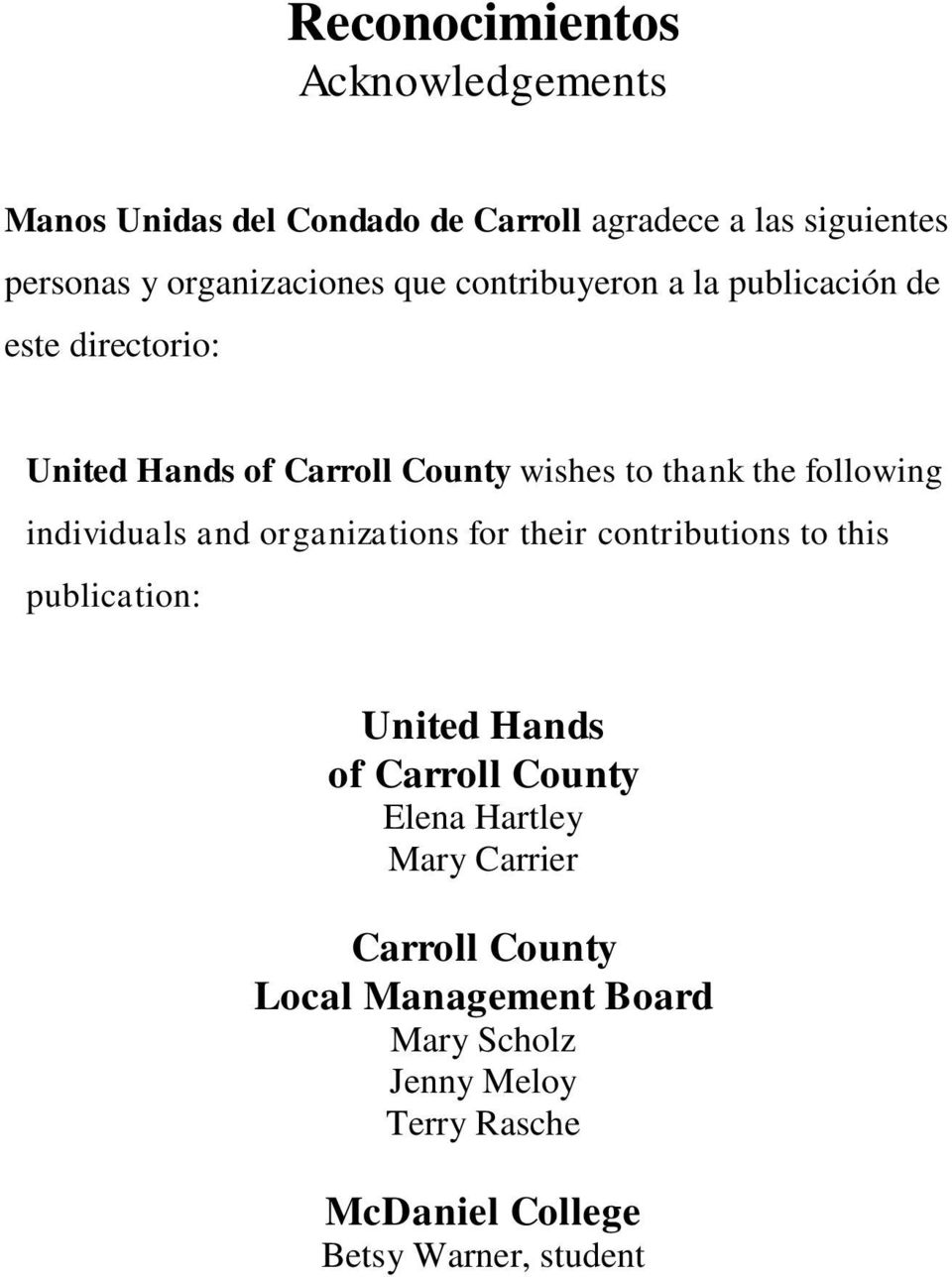 individuals and organizations for their contributions to this publication: United Hands of Carroll County Elena Hartley