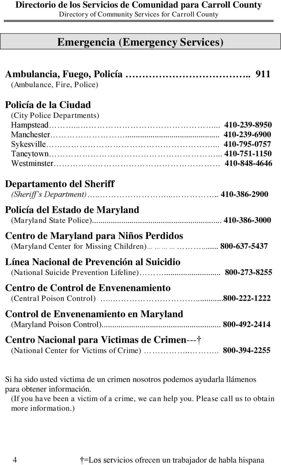 ...... 410-386-2900 Policía del Estado de Maryland (Maryland State Police)... 410-386-3000 Centro de Maryland para Niños Perdidos (Maryland Center for Missing Children).