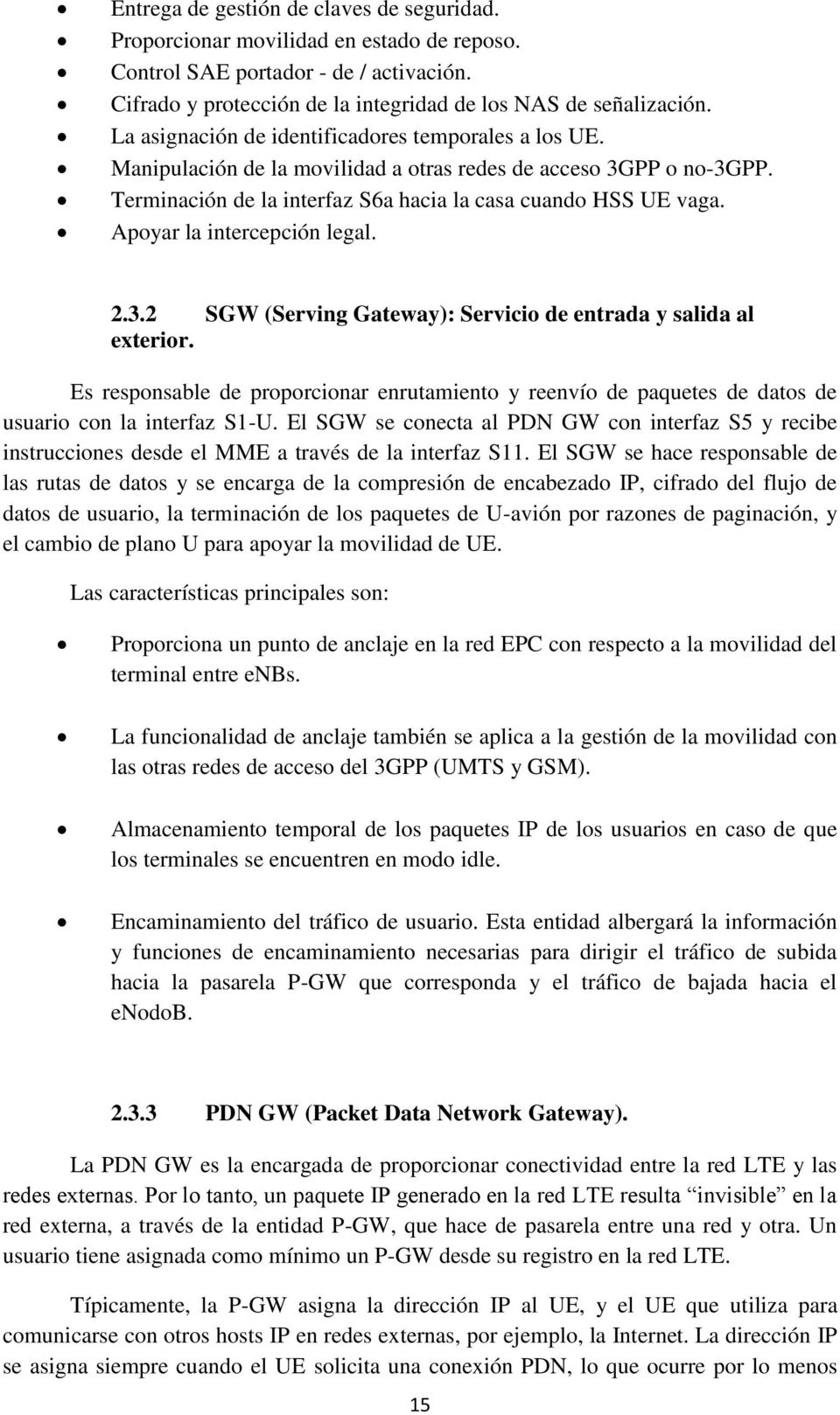 Apoyar la intercepción legal. 2.3.2 SGW (Serving Gateway): Servicio de entrada y salida al exterior.