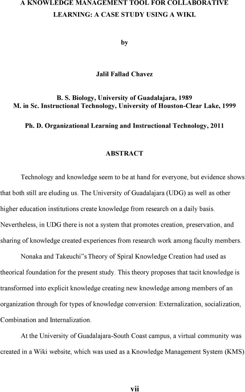 Organizational Learning and Instructional Technology, 2011 ABSTRACT Technology and knowledge seem to be at hand for everyone, but evidence shows that both still are eluding us.