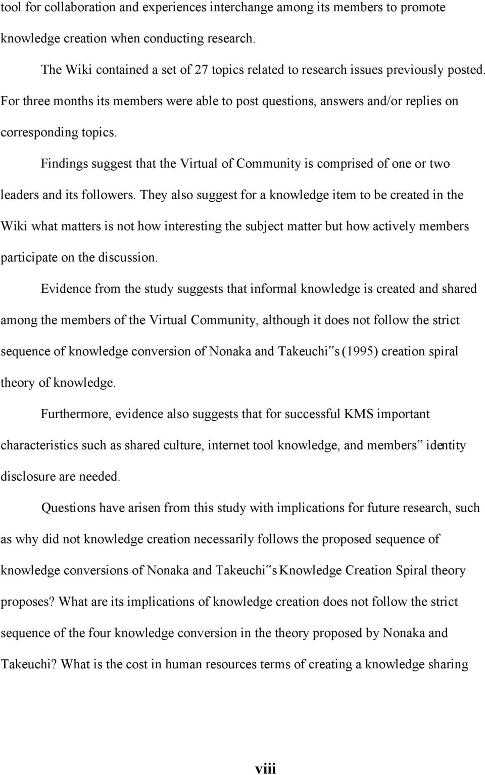 Findings suggest that the Virtual of Community is comprised of one or two leaders and its followers.