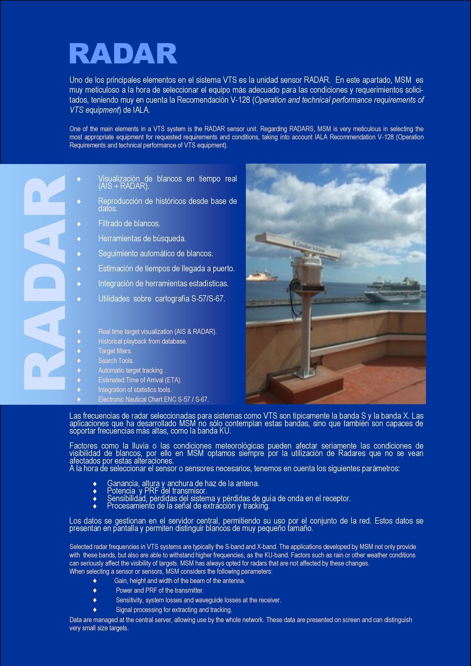 technical performance requirements of VTS equipment) de IALA. One of the main elements in a VTS system is the RADAR sensor unit.