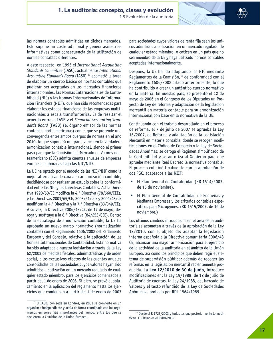 A este respecto, en 1995 el International Accounting Standards Committee (IASC), actualmente International Accounting Standards Board (IASB), 13 acometió la tarea de elaborar un cuerpo básico de