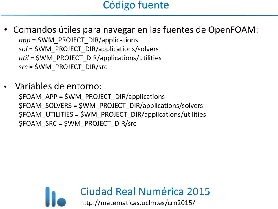 $WM_PROJECT_DIR/src Variables de entorno: $FOAM_APP = $WM_PROJECT_DIR/applications $FOAM_SOLVERS =