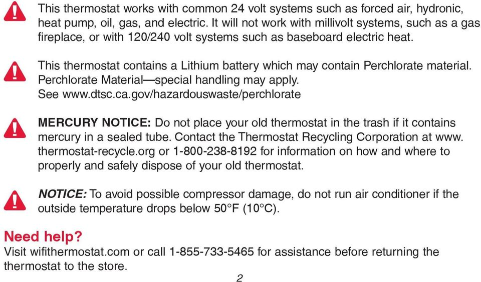 This thermostat contains a Lithium battery which may contain Perchlorate material. Perchlorate Material special handling may apply. See www.dtsc.ca.