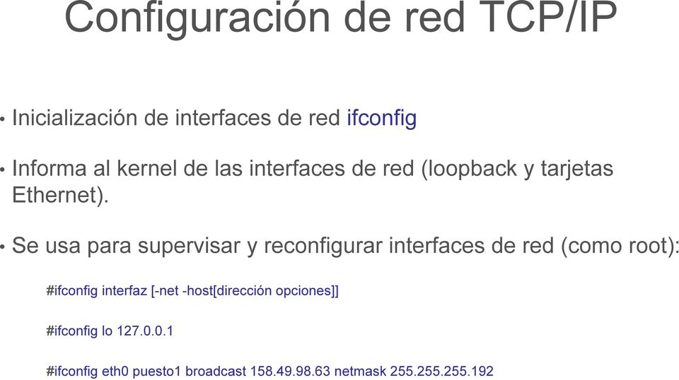 Se usa para supervisar y reconfigurar interfaces de red (como root): #ifconfig interfaz