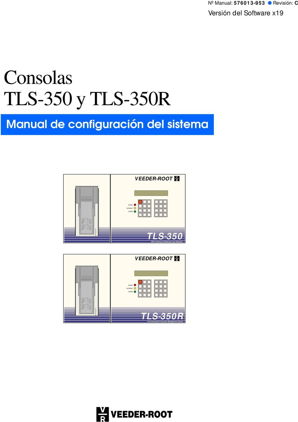 9 DEG F 9 DEG F Nº Manual: 576013-953 Revisión: C Versión del Software x19 Consolas TLS-350 y TLS-350R Manual de configuración del sistema VEEDER-ROOT ALARM WARNING POWER TLS-350 With Continuous