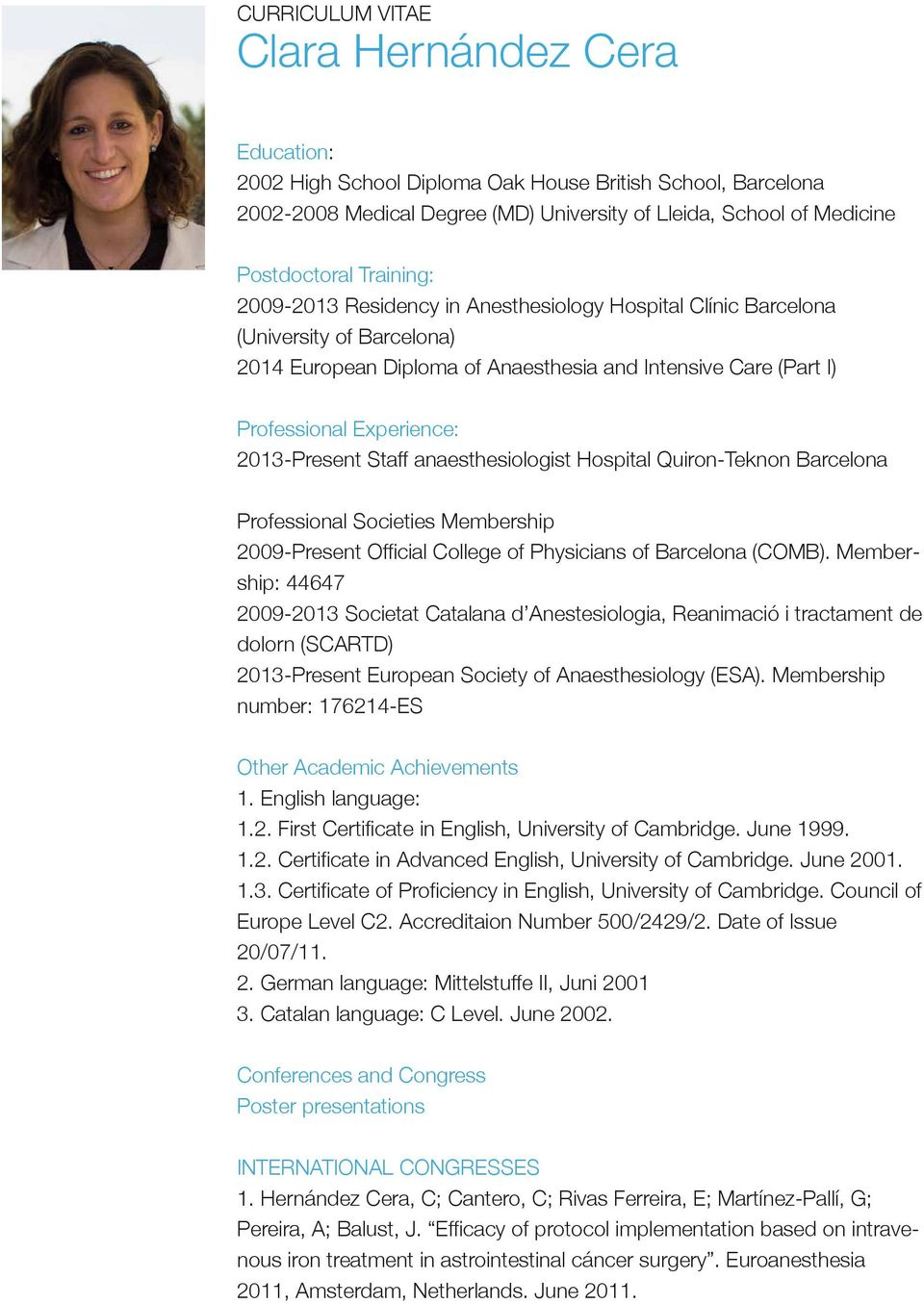 2013-Present Staff anaesthesiologist Hospital Quiron-Teknon Barcelona Professional Societies Membership 2009-Present Official College of Physicians of Barcelona (COMB).
