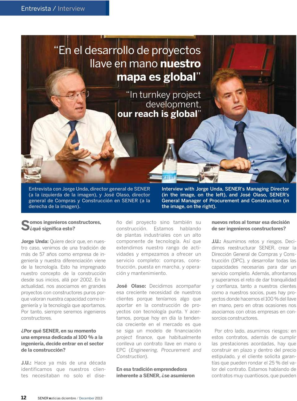 Interview with Jorge Unda, SENER s Managing Director (in the image, on the left), and José Olaso, SENER s General Manager of Procurement and Construction (in the image, on the right).