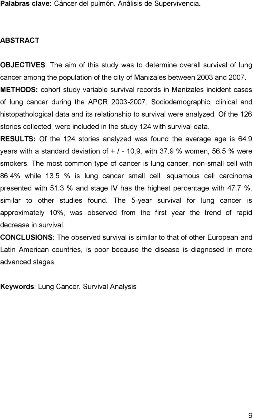 METHODS: cohort study variable survival records in Manizales incident cases of lung cancer during the APCR 2003-2007.