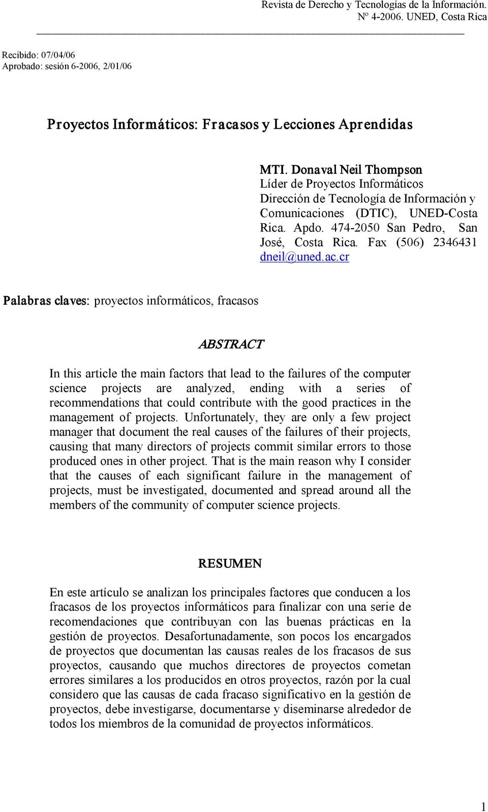 cr Palabras claves: proyectos informáticos, fracasos ABSTRACT In this article the main factors that lead to the failures of the computer science projects are analyzed, ending with a series of