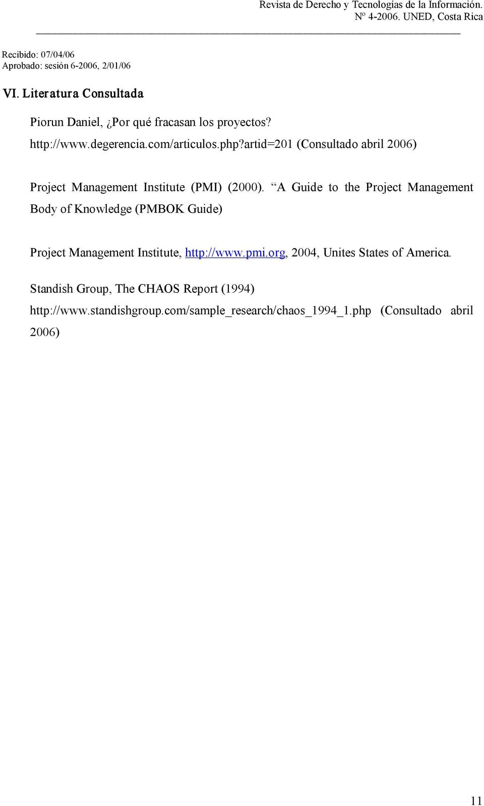 A Guide to the Project Management Body of Knowledge (PMBOK Guide) Project Management Institute, http://www.pmi.