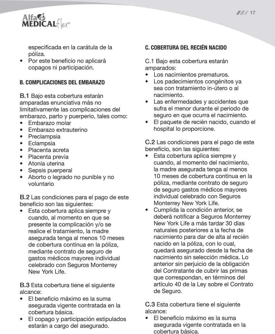Placenta acreta Placenta previa Atonía uterina Sepsis puerperal Aborto o legrado no punible y no voluntario B.