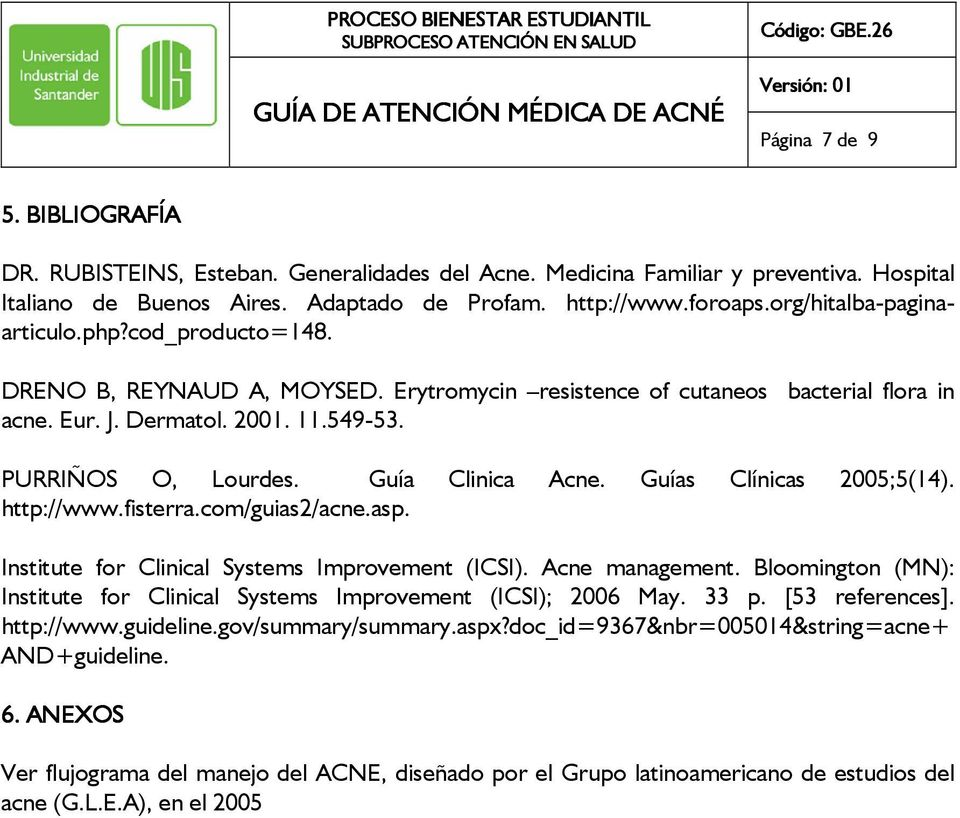 Guía Clinica Acne. Guías Clínicas 2005;5(14). http://www.fisterra.com/guias2/acne.asp. Institute for Clinical Systems Improvement (ICSI). Acne management.