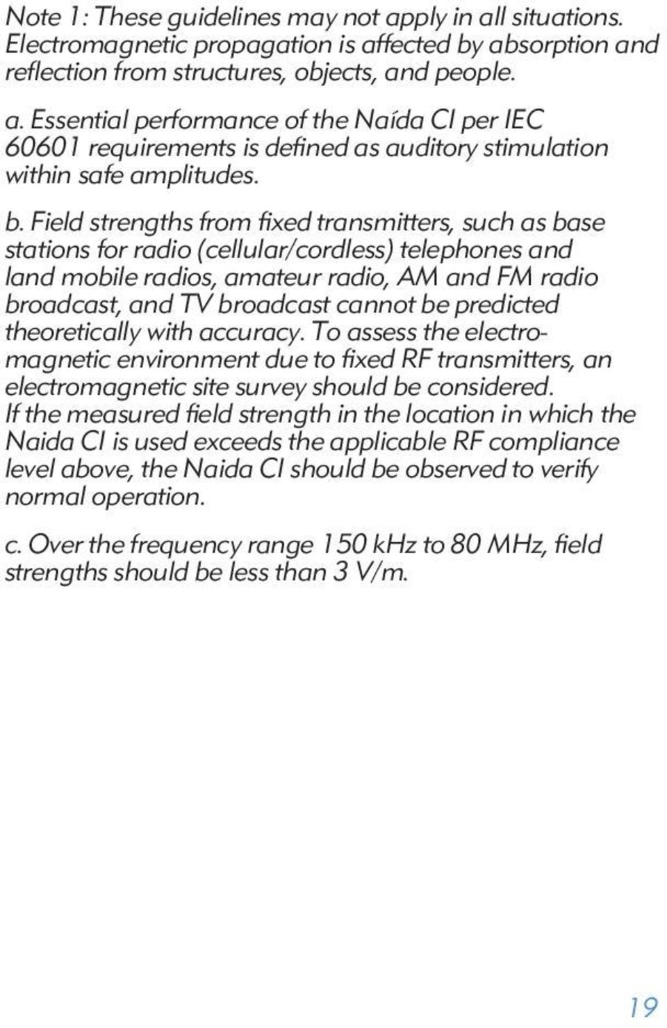 predicted theoretically with accuracy. To assess the electromagnetic environment due to fixed RF transmitters, an electromagnetic site survey should be considered.