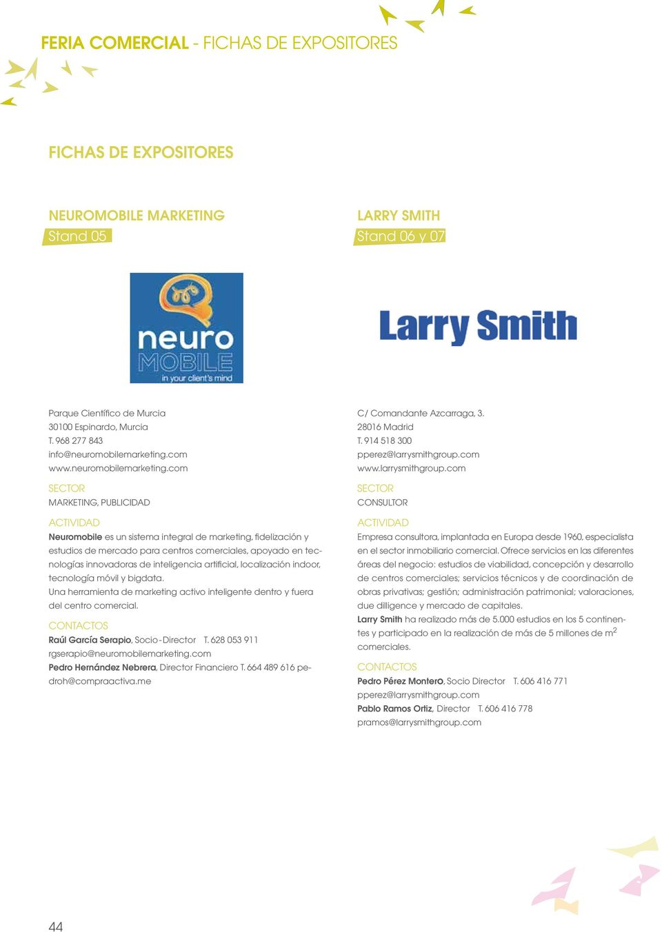 com MARKETING, PUBLICIDAD Neuromobile es un sistema integral de marketing, fidelización y estudios de mercado para centros comerciales, apoyado en tecnologías innovadoras de inteligencia artificial,