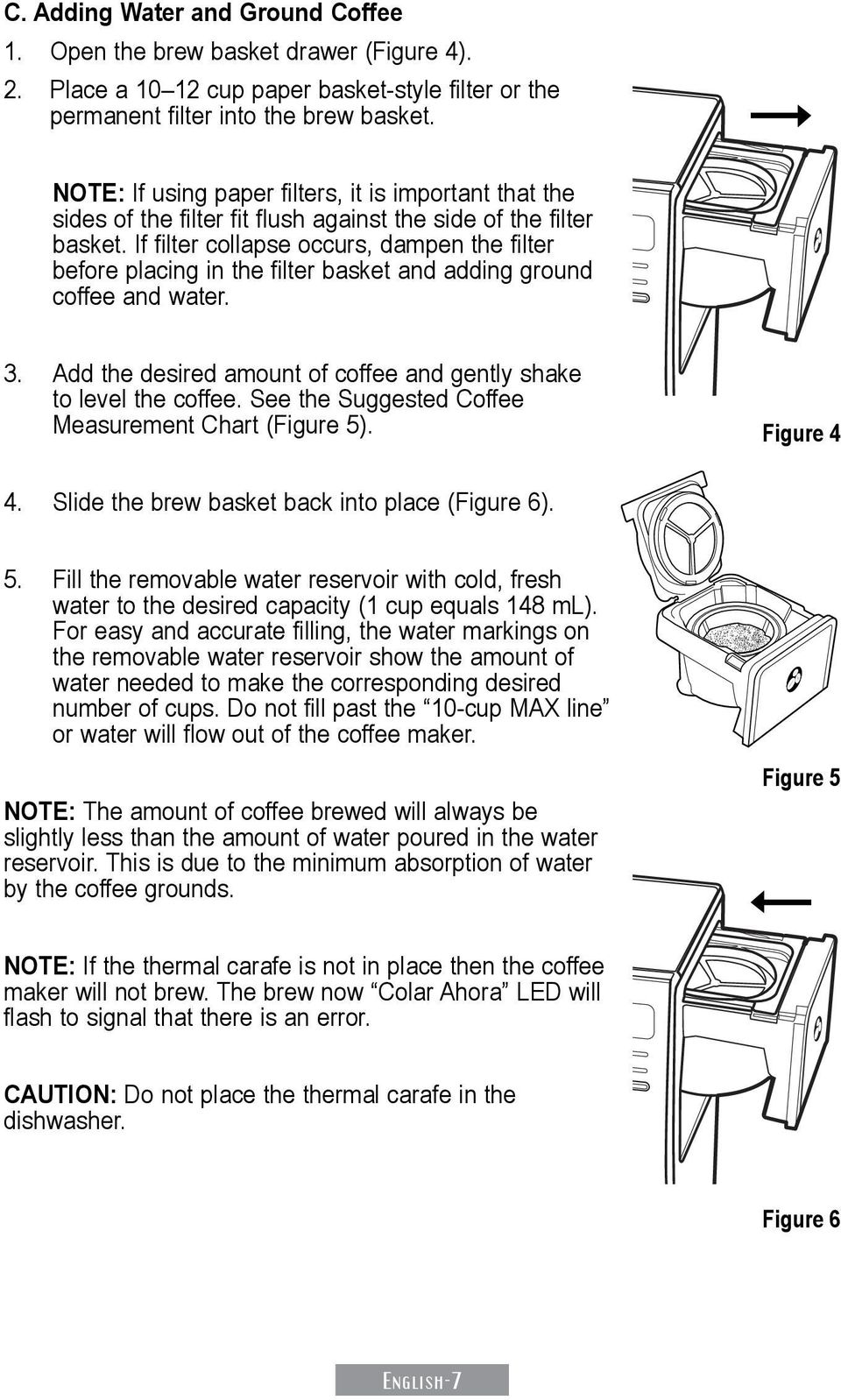 If filter collapse occurs, dampen the filter before placing in the filter basket and adding ground coffee and water. 3. Add the desired amount of coffee and gently shake to level the coffee.