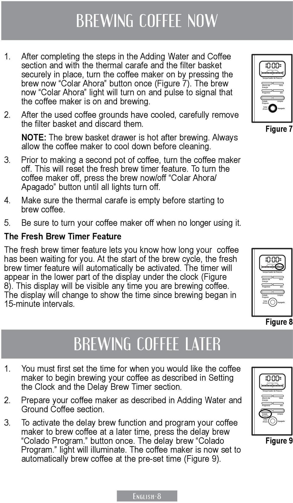 button once (Figure 7). The brew now Colar Ahora light will turn on and pulse to signal that the coffee maker is on and brewing. 2.