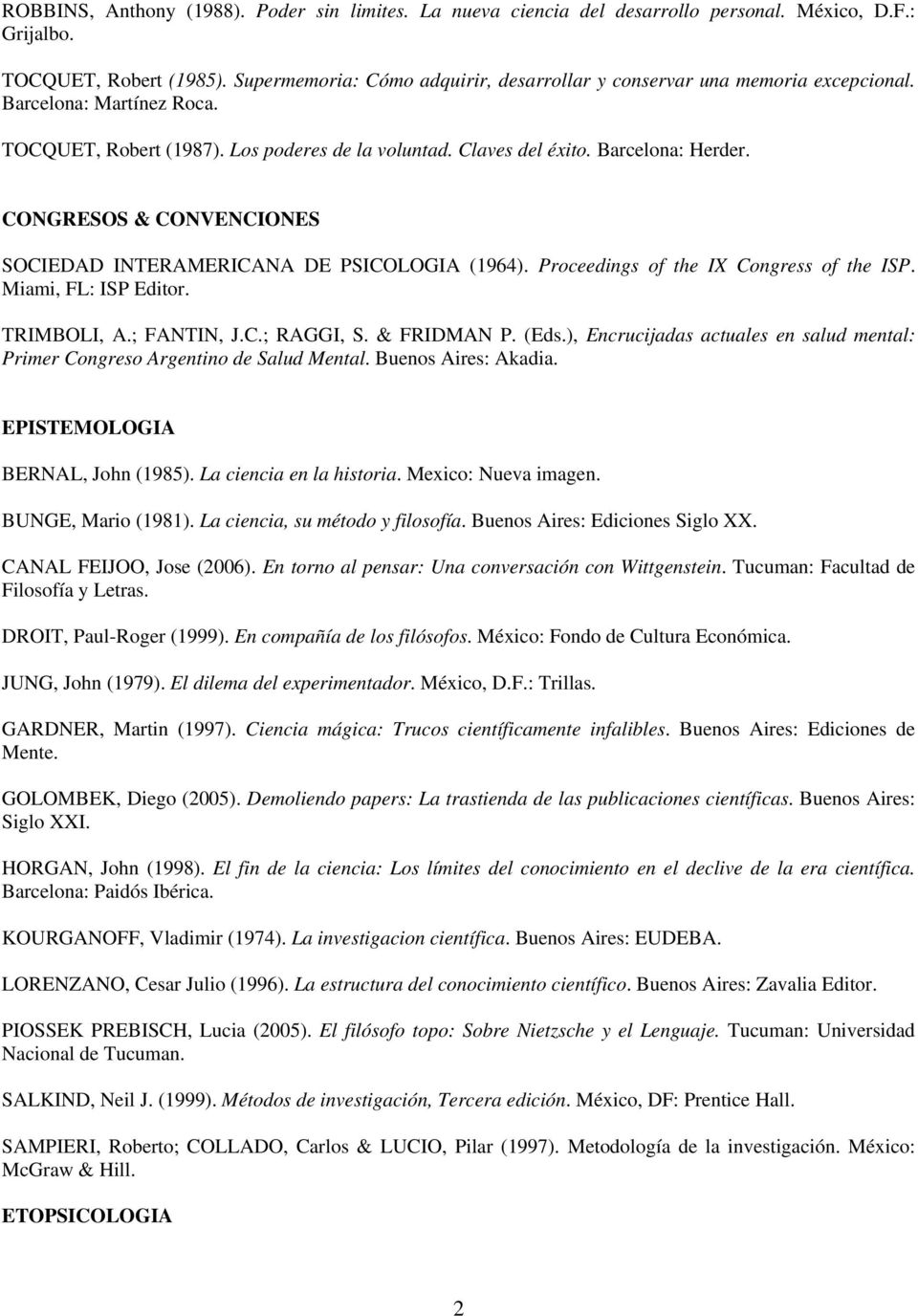 CONGRESOS & CONVENCIONES SOCIEDAD INTERAMERICANA DE PSICOLOGIA (1964). Proceedings of the IX Congress of the ISP. Miami, FL: ISP Editor. TRIMBOLI, A.; FANTIN, J.C.; RAGGI, S. & FRIDMAN P. (Eds.