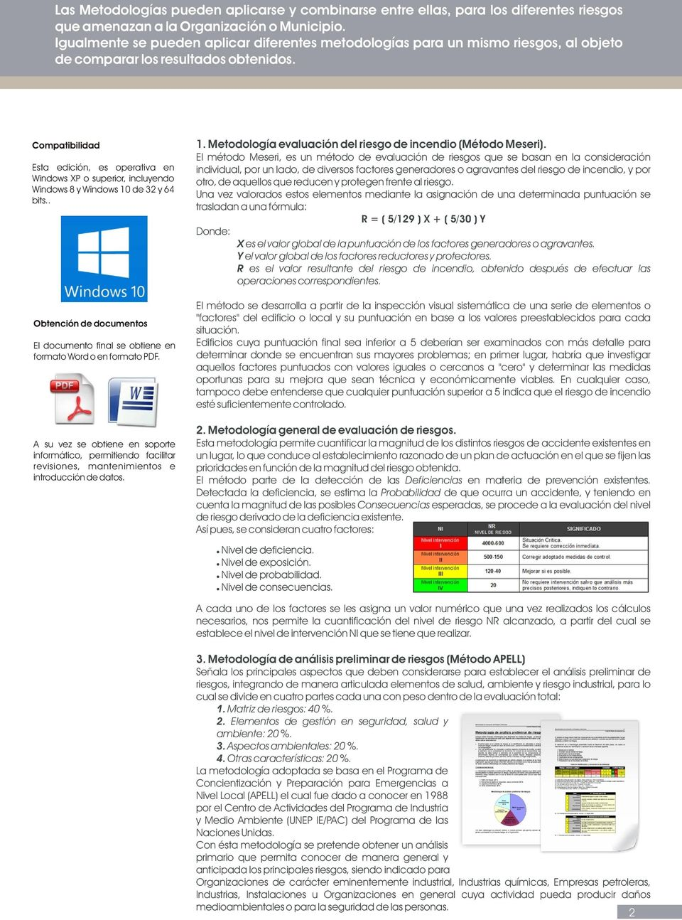Compatibilidad Esta edición, es operativa en Windows XP o superior, incluyendo Windows 8 y Windows 10 de 32 y 64 bits.