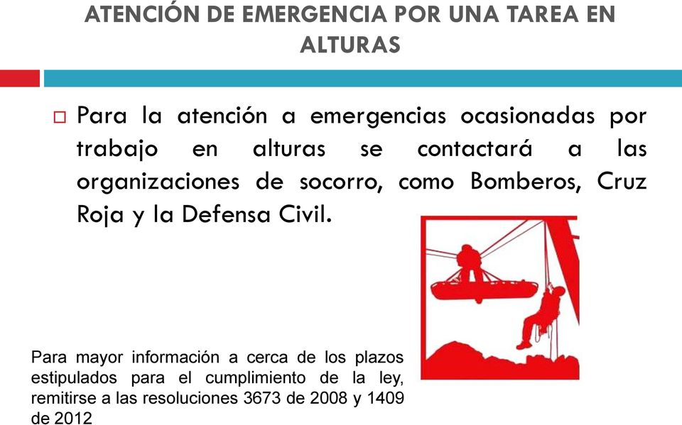 Bomberos, Cruz Roja y la Defensa Civil.