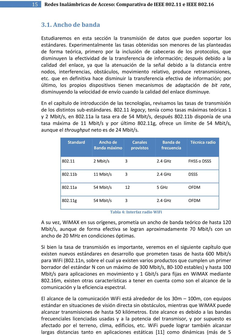 información; después debido a la calidad del enlace, ya que la atenuación de la señal debido a la distancia entre nodos, interferencias, obstáculos, movimiento relativo, produce retransmisiones, etc.
