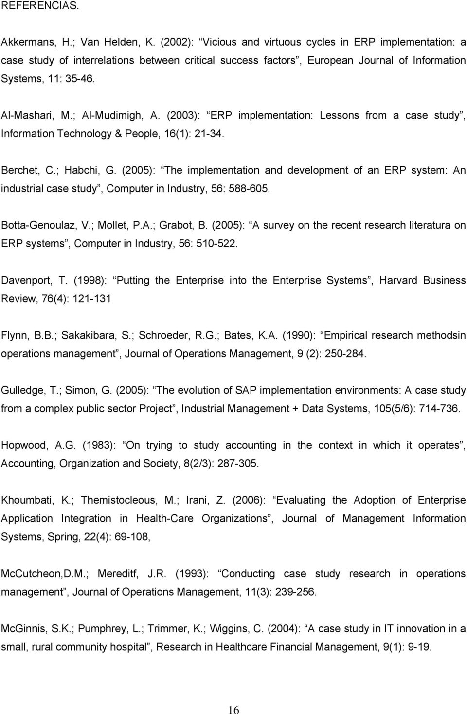 ; Al-Mudimigh, A. (2003): ERP implementation: Lessons from a case study, Information Technology & People, 16(1): 21-34. Berchet, C.; Habchi, G.