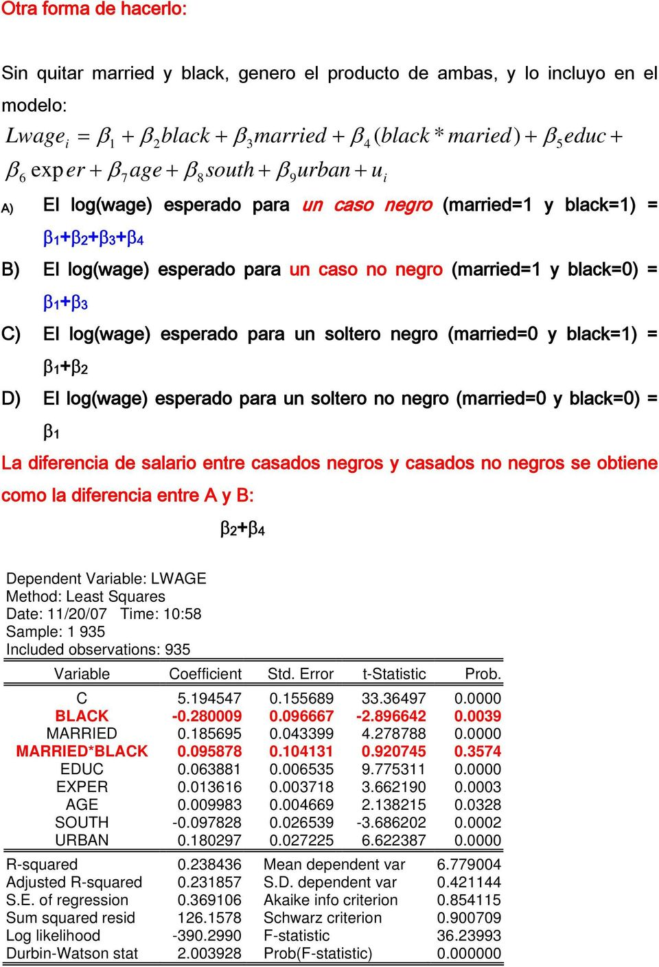 El log(wage) esperado para un soltero negro (married=0 y black=1) = β 1 +β 2 D) El log(wage) esperado para un soltero no negro (married=0 y black=0) = β 1 La diferencia de salario entre casados