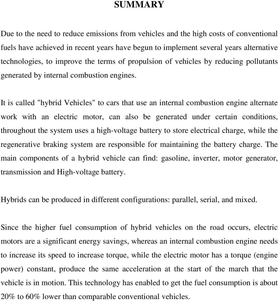 "It is called ""hybrid Vehicles"" to cars that use an internal combustion engine alternate work with an electric motor, can also be generated under certain conditions, throughout the system uses a"
