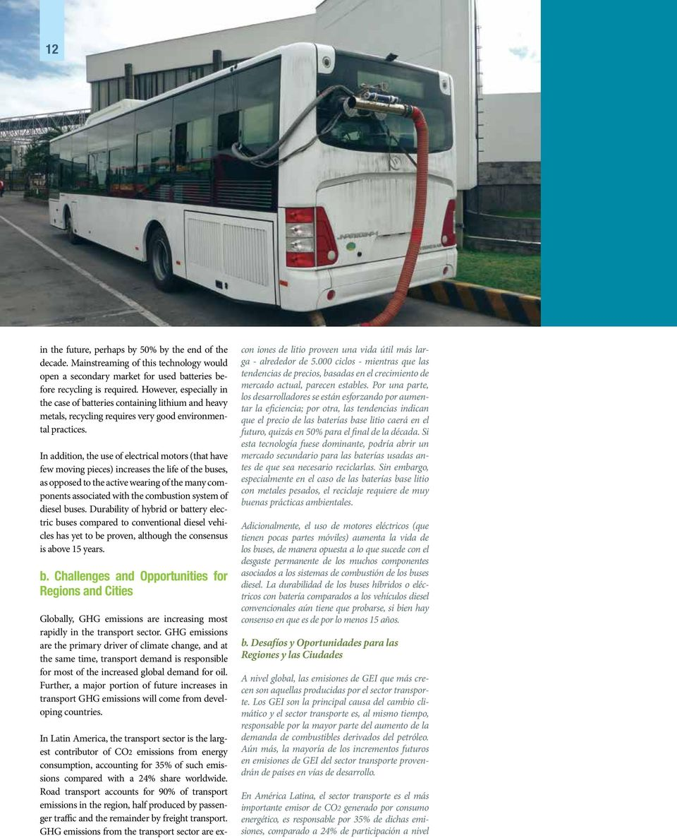 In addition, the use of electrical motors (that have few moving pieces) increases the life of the buses, as opposed to the active wearing of the many components associated with the combustion system