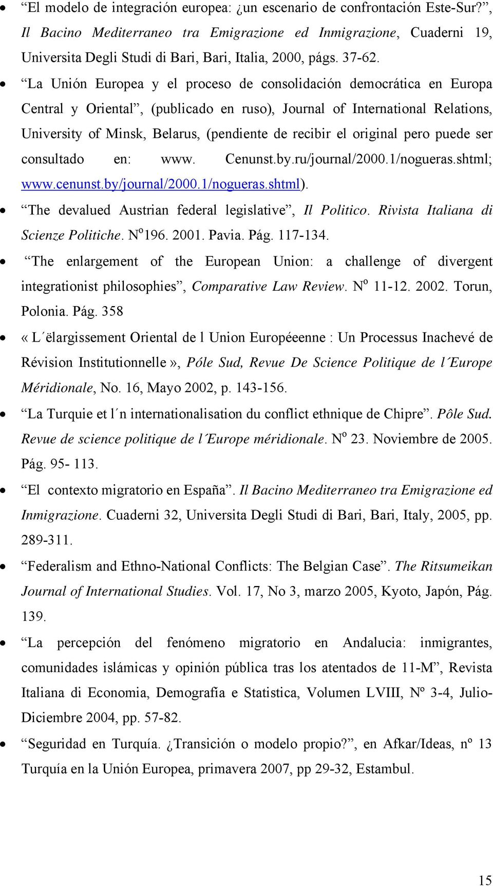 La Unión Europea y el proceso de consolidación democrática en Europa Central y Oriental, (publicado en ruso), Journal of International Relations, University of Minsk, Belarus, (pendiente de recibir