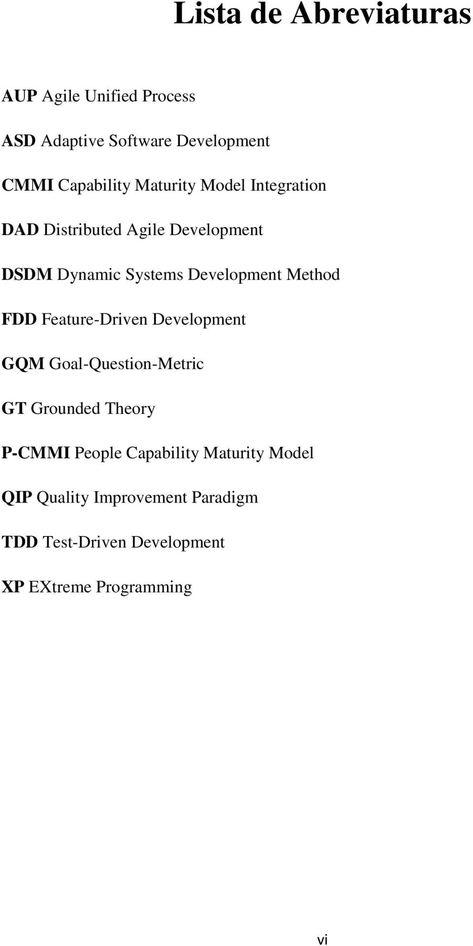 Method FDD Feature-Driven Development GQM Goal-Question-Metric GT Grounded Theory P-CMMI People